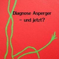 Diagnose Asperger – und jetzt